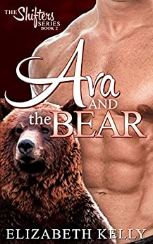 Ava and the Bear (The Shifters Series Book 2) by [Kelly, Elizabeth]