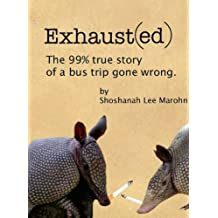 Exhaust(ed): The 99% true story of a bus trip gone wrong.