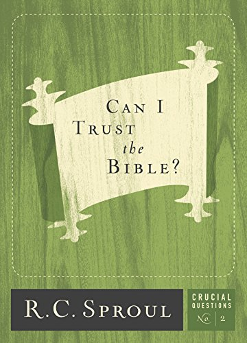 Can I Trust the Bible?: 2 (Crucial Questions Series) R. C. Sproul Reformation Trust Publishing