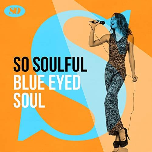 So Soulful: Blue Eyed Soul