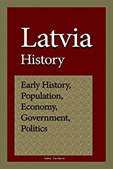 Latvia History: Early History, Population, Economy, Government and Politics by [Albinson, Henry]