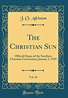 The Christian Sun, Vol. 81: Official Organ of the Southern Christian Convention; January 3, 1929 (Classic Reprint)