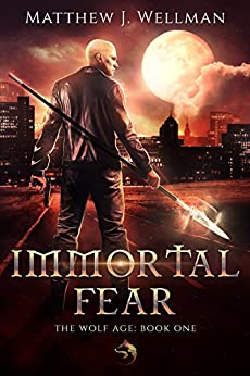 Immortal Fear (The Wolf Age Book 1) by [Wellman, Matthew J.]