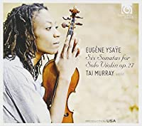 イザイ:無伴奏ヴァイオリン・ソナタ op.27(全6曲) (Eugene Ysaye : Six Sonatas for Solo Violin op.27 / Tai Murray, violin)