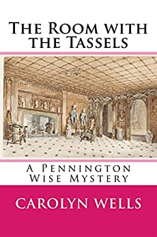 The Room with the Tassels: A Pennington Wise Mystery by [Carolyn Wells]