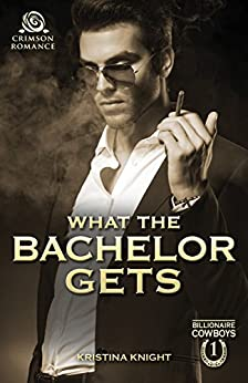 What the Bachelor Gets (Billionaire Cowboys) by [Knight, Kristina]