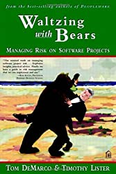 Waltzing With Bears: Managing Risk on Software Projects illustrated Edition by Tom DeMarco Timothy Lister published by Dorset House (2003)