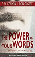 The Power of Your Words by E. W. Kenyon Don Gossett(1984-01-01)