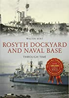 Rosyth Dockyard and Naval Base: Through Time