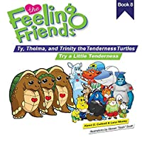Try a Little Tenderness: Ty, Thelma, and Trinity the Tenderness Turtles (The Feeling Friends)