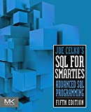 Joe Celko's SQL for Smarties: Advanced SQL Programming (The Morgan Kaufmann Series in Data Management Systems)