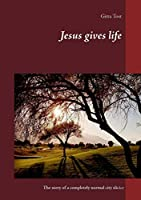 Jesus gives life