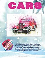 New Coloring Book Cars for boys. Extra Large 150+ pages. More than 70 cars: Fiat, Mercedes, Honda, Renault, KIA, Audi and others. The Coloring Books Cars for kids (Cars New Coloring Book for boys)