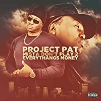 Mista Dont Play 2:Everythangs Money by Project Pat