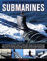 The World Encyclopedia of Submarines: An Illustrated Reference Guide to Underwater Vessels of the World Through History, from the Nautilus and Hunley to Modern Nuclear-powered Submarines