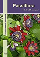 Passiflora: 211 Passionsblumen aus aller Welt