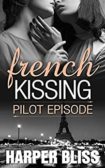French Kissing: Pilot Episode by [Bliss, Harper]