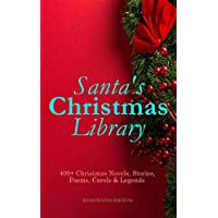 Santa's Christmas Library: 400+ Christmas Novels, Stories, Poems, Carols & Legends (Illustrated Edition): The Gift of the Magi, A Christmas Carol, Silent ... The Tale of Peter Rabbit… (English Edition)