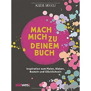 Mach mich zu deinem Buch: Inspiration zum Malen, Kleben, Basteln und Gluecklichsein - inkl. 2 Sticker-Bogen, 16 Seiten Geschenkpapier und 48 Ausmalseiten