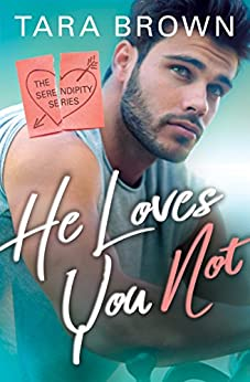 He Loves You Not (Serendipity Book 2) by [Brown, Tara]