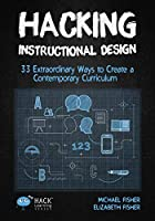 Hacking Instructional Design: 33 Extraordinary Ways to Create a Contemporary Curriculum (Hack Learning Series)