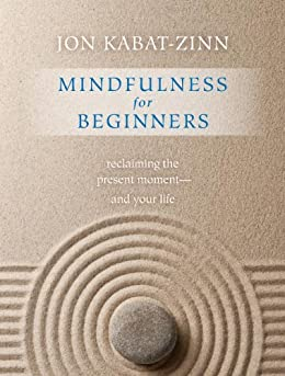 Mindfulness for Beginners: Reclaiming the Present Moment—and Your Life by [Kabat-Zinn, Jon]