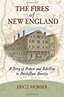The Fires of New England: A Story of Protest and Rebellion in Antebellum America