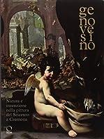 Genovesino. Natura e invenzione nella pittura del Seicento a Cremona. Catalogo della mostra (Cremona, 6 ottobre 2017-6 gennaio 2018)