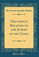 Documents Relating to the Survey of the Coast (Classic Reprint)
