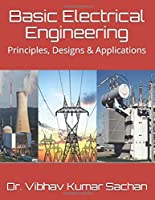 Basic Electrical Engineering: Principles, Designs & Applications (Sachan)