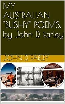 """MY AUSTRALIAN """"BUSHY"""" POEMS, by John D. farley by [farley, john D.]"""