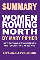 Summary of Women Rowing North by Mary Pipher: Navigating Life's Currents and Flourishing as We Age
