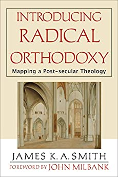 Introducing Radical Orthodoxy: Mapping a Post-secular Theology by [Smith, James K. A.]