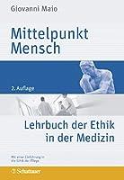 Mittelpunkt Mensch: Lehrbuch der Ethik in der Medizin - Mit einer Einfuehrung in die Ethik der Pflege