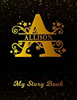 Allison My Story Book: Personalized Letter A First Name Blank Draw & Write Storybook Paper   Black Gold Cover   Write & Illustrate Storytelling Midline Dash Workbook for Pre-K & Kindergarten 1st 2nd 3rd Grade Students (K-1, K-2, K-3)