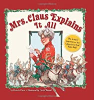 Mrs. Claus Explains It All: At Last Answers to the Questions Real Lids Ask!