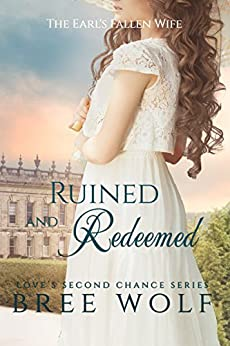 Ruined & Redeemed: The Earl's Fallen Wife (Love's Second Chance Series Book 5) by [Wolf, Bree]