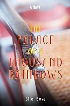 The Palace of a Thousand Rainbows: - a Novel by [Bose, Bilol]