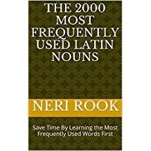 The 2000 Most Frequently Used Latin Nouns: Save Time By Learning the Most Frequently Used Words First