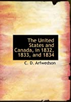 The United States and Canada, in 1832, 1833, and 1834