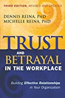 Trust and Betrayal in the Workplace: Building Effective Relationships in Your Organization by Dennis Reina Ph.D. Michelle Reina(2015-02-02)