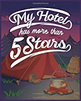 My Hotel Has More Than 5 Stars: Camping Memories Journal. Best camping trip journal. A Perfect camping journal & rv travel logbook for campers
