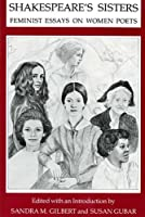 Shakespeare's Sisters: Feminist Essays on Women Poets by Unknown(1981-02-22)