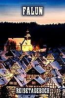 Falun Reisetagebuch: Winterurlaub in Falun. Ideal fuer Skiurlaub, Winterurlaub oder Schneeurlaub.  Mit vorgefertigten Seiten und freien Seiten fuer  Reiseerinnerungen. Eignet sich als Geschenk, Notizbuch oder als Abschiedsgeschenk