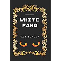 White Fang: By Jack London - Illustrated