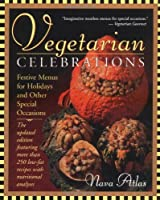 Vegetarian Celebrations: Festive Menus for Holidays & Other Special Occasions Tag: Updated Ed...