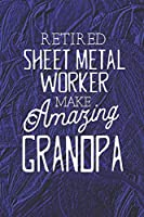Retired Sheet Metal Worker Make Amazing Grandpa: Family life Grandpa Dad Men love marriage friendship parenting wedding divorce Memory dating Journal Blank Lined Note Book Gift