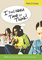 I Just Need Time to Think!: Reflective Study As Christian Practice