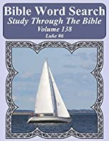 Bible Word Search Study Through The Bible: Volume 138 Luke #6 (Bible Word Search Puzzles For Adults Jumbo Large Print Sailboat Series)