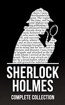 Sherlock Holmes: The Complete Collection (4 Novels, 56 Short Stories, and Exclusive Bonus Features) by [Doyle, Arthur Conan, Mapleleaf Books]